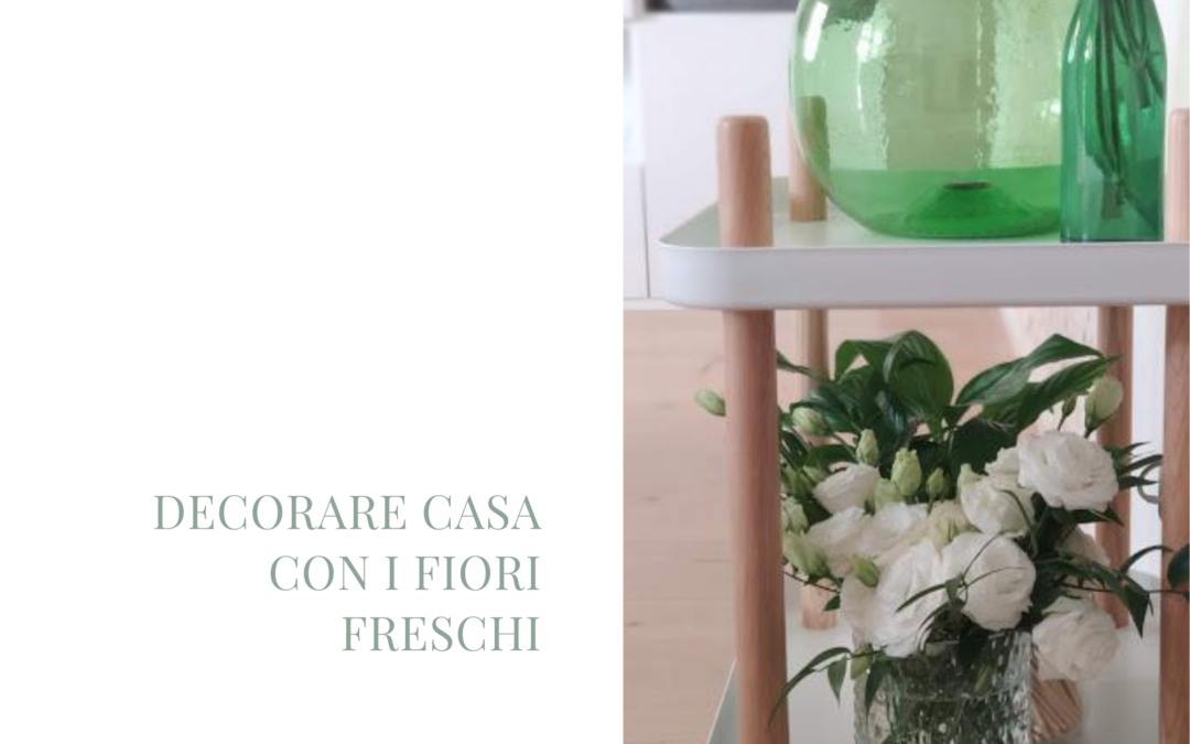 decorare casa con i fiori freschi-laurorafloreale.it